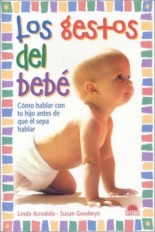 Los gestos del bebe / The Baby's Gestures: Como Hablar Con Tu Hijo Antes De Que El Sepa Hablar (Spanish Edition)