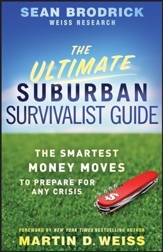 The Ultimate Suburban Survivalist Guide: The Smartest Money Moves to Prepare for Any Crisis Paperback January 25, 2011