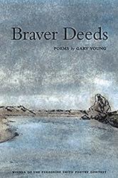 Braver Deeds: Poems (Peregrine Smith Poetry Prize)