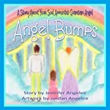 Angel Bumps: A Story About Your Soul Appointed Guardian Angel