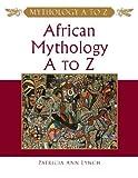 African Mythology A to Z, Patricia Ann Lynch, 0816048924