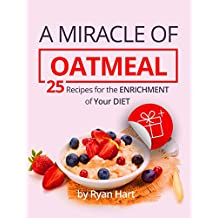 A miracle of oatmeal. 25 recipes for the enrichment of your diet.