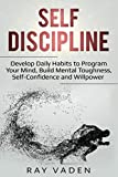 img - for Self-Discipline: Develop Daily Habits to Program Your Mind, Build Mental Toughness, Self-Confidence and WillPower book / textbook / text book