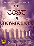 The Cost of Enchantment (Darkened Nights: History Book 7)