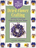 The Weekend Crafter: Dried Flower Crafting: 20 Easy & Elegant Projects for Your Home