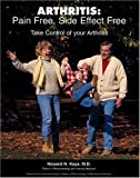 Arthritis : Take Control of Your Arthritis: Pain Free, Side Effect Free, Kaye, Howard N., 0974174203