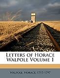 Letters of Horace Walpole Volume 1, Walpole Horace 1717-1797, 1173164855