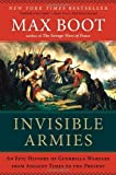 img - for Invisible Armies: An Epic History of Guerrilla Warfare from Ancient Times to the Present by Boot, Max(January 15, 2013) Hardcover book / textbook / text book