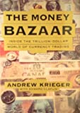 The Money Bazaar : Inside the Trillion-Dollar World of Currency Trading