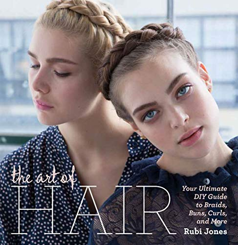 The Art of Hair: The Ultimate DIY Guide to Braids, Buns, Curls, and More
