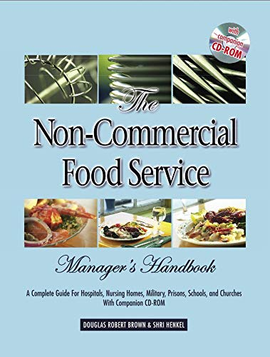 The Non-Commercial Food Service Manager's Handbook: A Complete Guide for Hospitals, Nursing Homes, Military, Prisons, Schools, and Churches: A Complete ... Military, Prisons, Schools and Churches