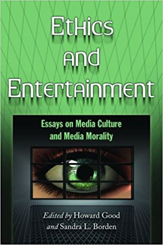 ethics and entertainment essays on media culture and media  ethics and entertainment essays on media culture and media morality howard good sandra l borden 9780786439096 com books