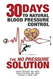 Thirty Days to Natural Blood Pressure Control: The 'No Pressure' Solution