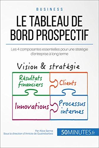 Le tableau de bord prospectif: Les 4 composantes essentielles pour une stratégie d'entreprise à long terme (Gestion & Marketing ( nouvelle édition ) t. 20) (French Edition)