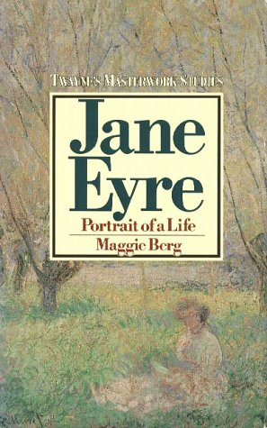 Jane Eyre: Portrait of a Life: A Student's Companion to the Novel (Twayne's Masterworks Studies No 10)