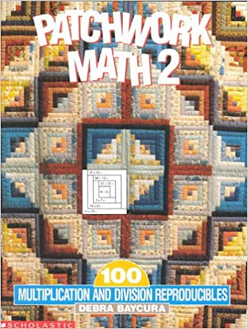 Patchwork Math 2: 100 Multiplication and Division Reproducibles ...