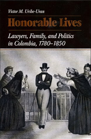 Pittsburgh Victor Series (Honorable Lives: Lawyers, Families, and Politics in Colombia, 1780-1850 (Pitt Latin American Series))