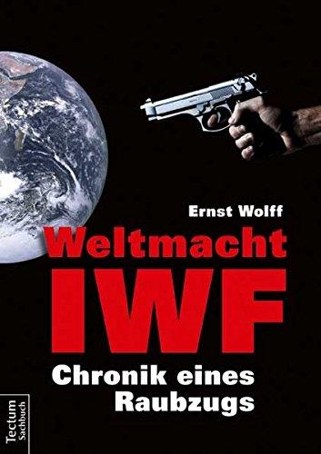 Weltmacht IWF  Chronik Eines Raubzugs