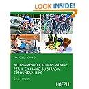 Allenamento e alimentazione per il ciclismo su strada e Mountain Bike: Guida completa (Outdoor) (Italian Edition)