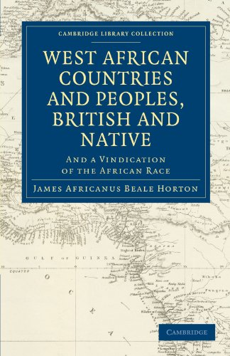 West African Countries and Peoples, British and Native: And a Vindication of the African Race (Cambridge Library Collection - Slavery and Abolition)