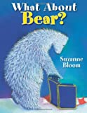 What about Bear?, Suzanne Bloom, 1590785282