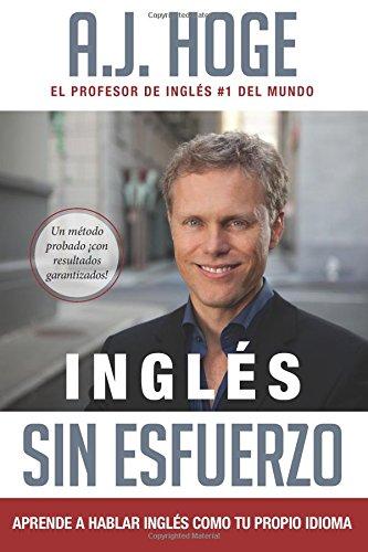 Download Inglés Sin Esfuerzo: Aprende A Hablar Ingles Como Nativo Del Idioma (Spanish Edition) pdf epub