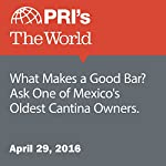 What Makes a Good Bar? Ask One of Mexico's Oldest Cantina Owners | Monica Campbell