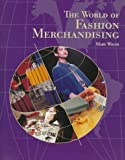 The World of Fashion Merchandising, Wolfe, Mary Gorgen, 1566374510
