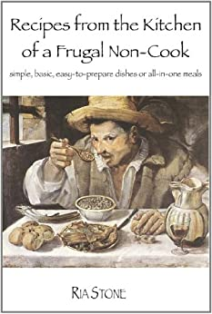 Recipes from the Kitchen of a Frugal Non-Cook (English Edition) de [Stone, Ria]