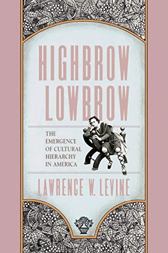 Highbrow/Lowbrow: The Emergence of Cultural Hierarchy in America (The William E. Massey Sr. Lectures in American Studies