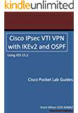 Cisco IPsec VTI VPN with IKEv2 and OSPF - IOS 15.2 (Cisco Pocket Lab Guides) (English Edition)