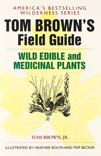 Tom Brown's Guide to Wild Edible and Medicinal Plants: The Key to Nature's Most Useful Secrets (Field Guide)