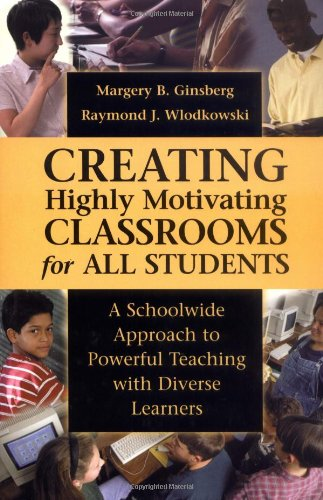 Creating Highly Motivating Classrooms for All Students: A Schoolwide Approach to Powerful Teaching with Diverse Learners