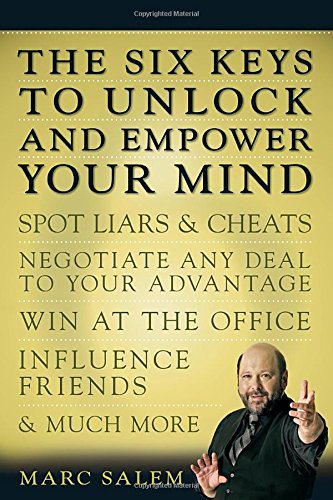 The Six Keys to Unlock and Empower Your Mind: Spot Liars & Cheats, Negotiate Any Deal to Your Advantage, Win at the