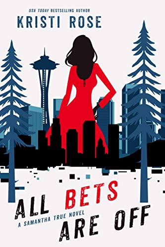 All Bets Are Off: A Samantha True Novel (A Samantha True Mystery Book 2) by [Rose, Kristi]
