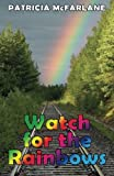 Watch for the Rainbows, Patricia McFarlane, 1453650520