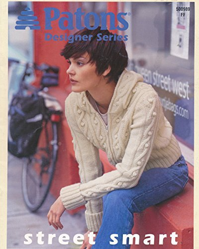 Patons Designer Series Street Smart : A Cabled Hoodie; An Urban Aran with Toque; a Must Have Cardigan; Needle Conversion Chart (2006 Pamphlet Edition)