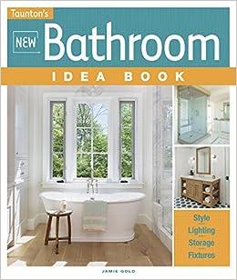 New Bathroom Idea Book Taunton Home Taunton Home Idea Books Andrew Wormer 9781561586929 Amazon Com Books