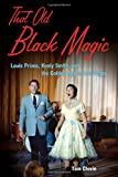 old black magic - That Old Black Magic: Louis Prima, Keely Smith, and the Golden Age of Las Vegas