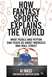 How Fantasy Sports Explains the World, A. J. Mass, 161608295X