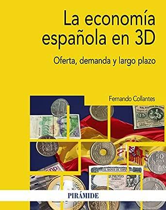 La economía española en 3D: Oferta, demanda y largo plazo (Economía y Empresa) eBook: Collantes, Fernando: Amazon.es: Tienda Kindle