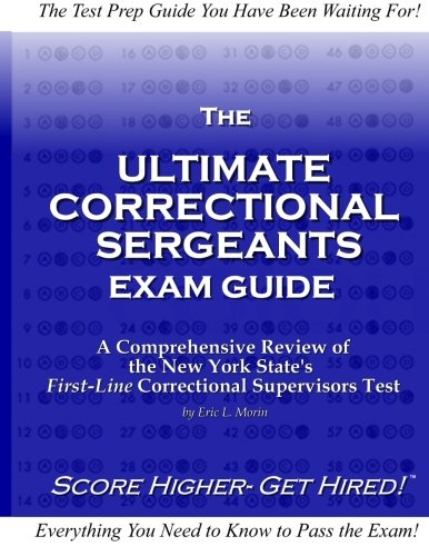 The Ultimate Correctional Sergeants Exam Guide: A Comprehensive Review for New York States First Line Correctional Supervisors Test (Volume 1)
