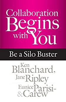 Collaboration Begins with You: Be a Silo Buster by [Blanchard, Ken, Ripley, Jane, Parisi-Carew, Eunice]