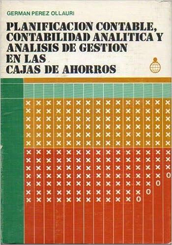 PLANIFICACIÓN CONTABLE, CONTABILIDAD ANALÍTICA Y ANÁLISIS DE GESTIÓN EN LAS CAJAS DE AHORROS.: Amazon.es: Germán. Pérez Ollauri: Libros