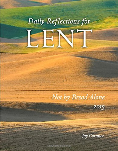 Not by Bread Alone: Daily Reflections for Lent 2015 (Daily Bread 2015)