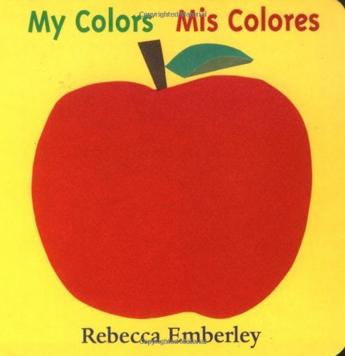 By Rebecca Emberley My Colors/ Mis Colores (English and Spanish Edition) (Brdbk)