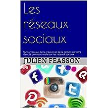 Les réseaux sociaux: Fondamentaux de la création et de la gestion de votre identité professionnelle sur les réseaux sociaux (French Edition)