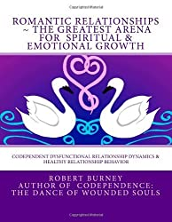 By Robert Burney Romantic Relationships ~ The Greatest Arena for Spiritual & Emotional Growth: Codependent Dysfunctio [Paperback]