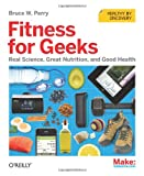 Fitness for Geeks: Real Science, Great Nutrition, and Good Health (Paperback)