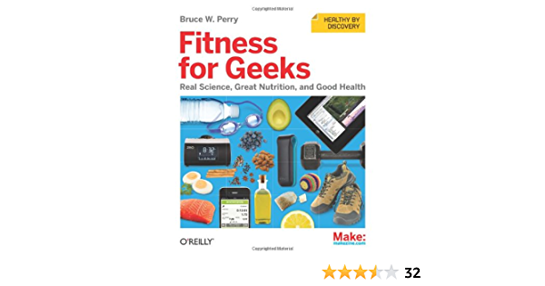 Fitness For Geeks Real Science Great Nutrition And Good Health Perry Bruce W 8601410429607 Amazon Com Books